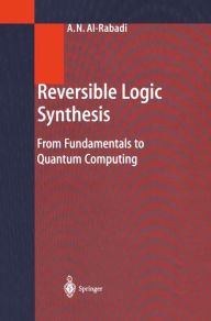 Reversible Logic Synthesis: From Fundamentals to Quantum Computing - Anas N. Al-Rabadi