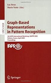 Graph-Based Representations in Pattern Recognition: 5th Iapr International Workshop, Gbrpr 2005, Poitiers, France, April 11-13, 20 - Brun, Luc / Vento, Mario