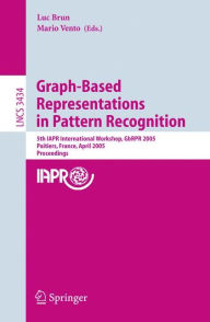 Graph-Based Representations in Pattern Recognition: 5th IAPR International Workshop, GbRPR 2005, Poitiers, France, April 11-13, 2005, Proceedings - Luc Brun