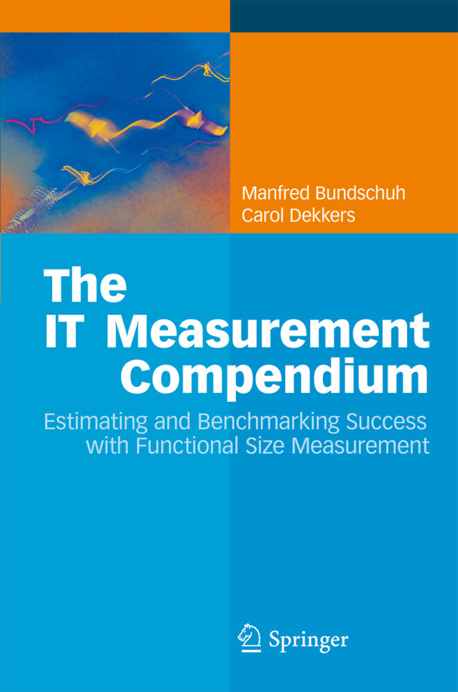 The IT Measurement Compendium als Buch von Manfred Bundschuh, Carol Dekkers - Manfred Bundschuh, Carol Dekkers