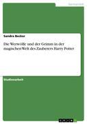 Becker, Sandra: Die Werwölfe und der Grimm in der magischen Welt des Zauberers Harry Potter