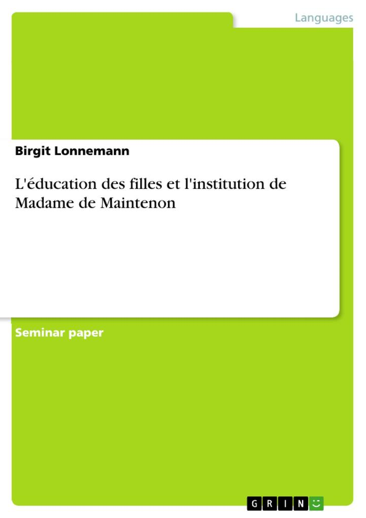 L´éducation des filles et l´institution de Madame de Maintenon als eBook von Birgit Lonnemann - GRIN Publishing