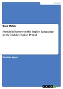 Melzer, Dana: French Influence on the English Languange in the Middle English Period