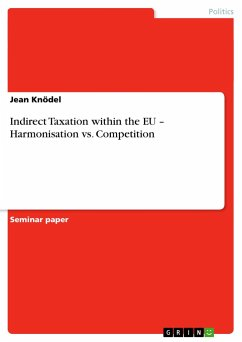 Indirect Taxation within the EU - Harmonisation vs. Competition - Knödel, Jean