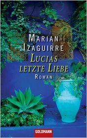 Lucias letzte Liebe: Roman - Marian Izaguirre, Sabine Giersberg