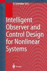 Intelligent Observer and Control Design for Nonlinear Systems - Dierk Schr��der (editor), D. Schr��der (contributions), U. Lenz (contributions), M. Beuschel (contributions), F.D. Hangl (contributions), T. Frenz (contributions), D. Strobl (contributions), S. Straub (contributions), K. Fischle (contributions), M