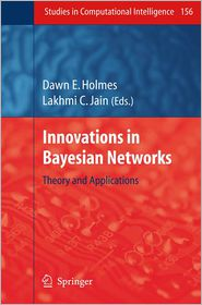 Innovations in Bayesian Networks: Theory and Applications - Dawn E. Holmes (Editor)