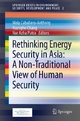 Rethinking Energy Security in Asia: A Non-Traditional View of Human Security - Mely Caballero-Anthony;  Mely Caballero-Anthony;  Youngho Chang;  Youngho Chang;  Nur Azha Putra;  Nur Azha Putra