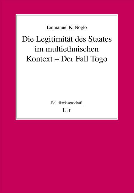 Die Legitimität des Staates im multiethnischen Kontext - Der Fall Togo - Politikwissenschaft 192 - Emmanuel K. Noglo