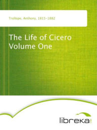 The Life of Cicero Volume One - Anthony Trollope