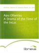 Apu Ollantay A Drama of the Time of the Incas - Clements R. (Clements Robert) Markham