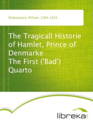 The Tragicall Historie of Hamlet, Prince of Denmarke The First ('Bad') Quarto - William Shakespeare