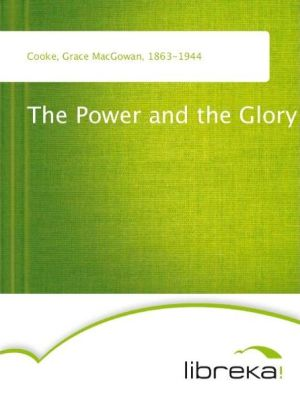 The Power and the Glory - Grace MacGowan Cooke