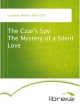The Czar's Spy The Mystery of a Silent Love - William Le Queux