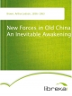 New Forces in Old China An Inevitable Awakening - Arthur Judson Brown