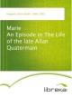 Marie An Episode in The Life of the late Allan Quatermain - Henry Rider Haggard