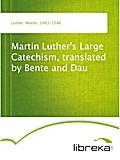 Martin Luther`s Large Catechism, translated by Bente and Dau - Martin Luther
