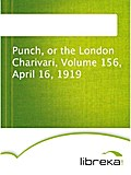 Punch, or the London Charivari, Volume 156, April 16, 1919
