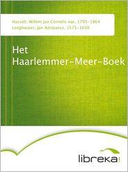 Het Haarlemmer-Meer-Boek - Willem Jan Cornelis van Hasselt, Jan Adriaansz Leeghwater