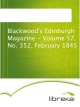 Blackwood's Edinburgh Magazine - Volume 57, No. 352, February 1845