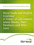 Word Study and English Grammar A Primer of Information about Words, Their Relations and Their Uses - Frederick W. (Frederick William) Hamilton