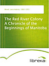 The Red River Colony A Chronicle of the Beginnings of Manitoba