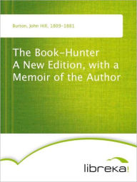 The Book-Hunter A New Edition, with a Memoir of the Author - John Hill Burton