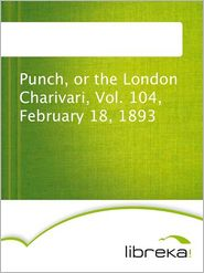 Punch, or the London Charivari, Vol. 104, February 18, 1893 - MVB E-Books