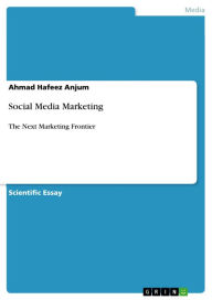 Social Media Marketing: The Next Marketing Frontier - Ahmad Hafeez Anjum