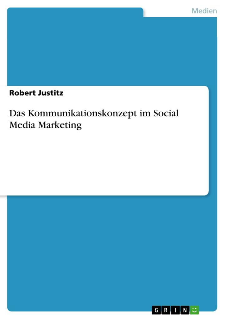 Das Kommunikationskonzept im Social Media Marketing als eBook von Robert Justitz - GRIN Verlag
