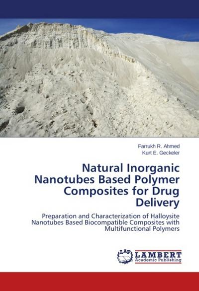 Natural Inorganic Nanotubes Based Polymer Composites for Drug Delivery: Preparation and Characterization of Halloysite Nanotubes Based Biocompatible Composites with Multifunctional Polymers - Farrukh R.Geckeler Ahmed