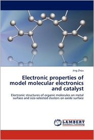 Electronic properties of model molecular electronics and catalyst - Jing Zhou