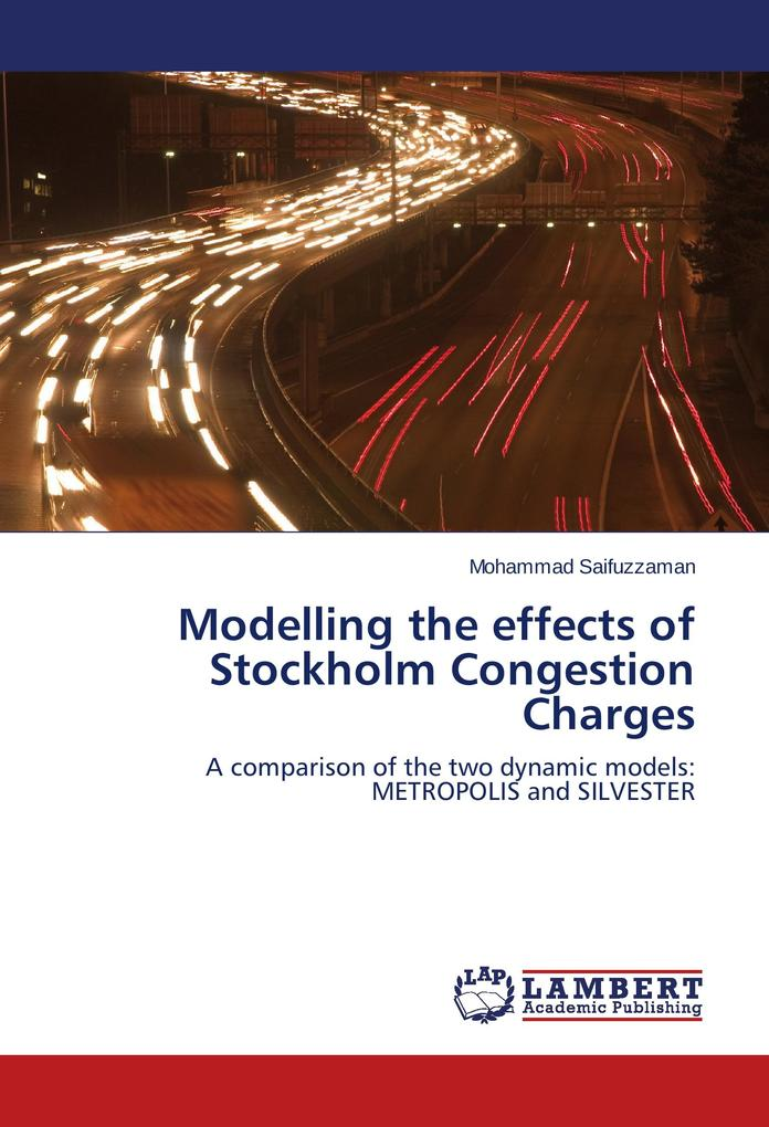 Modelling the effects of Stockholm Congestion Charges als Buch von Mohammad Saifuzzaman - LAP Lambert Academic Publishing