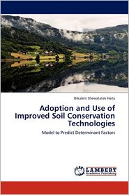 Adoption And Use Of Improved Soil Conservation Technologies - Brkalem Shewatatek Hailu