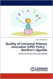 Quality Of Universal Primary Education (Upe) Policy -Northern Uganda - Judith Akello Abal