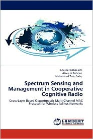 Spectrum Sensing And Management In Cooperative Cognitive Radio - Ghayoor Abbas Jafri, Ateeq Ur Rehman, Muhammad Tariq Sadiq