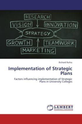Implementation of Strategic Plans - Factors influencing implementation of Strategic Plans in University Colleges - Ruhiu, Richard