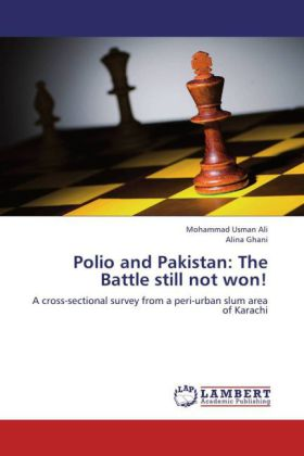 Polio and Pakistan: The Battle still not won! - A cross-sectional survey from a peri-urban slum area of Karachi - Ali, Mohammad Usman / Ghani, Alina