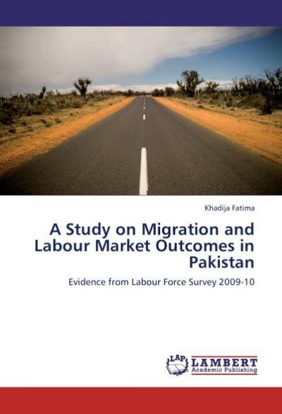 A Study on Migration and Labour Market Outcomes in Pakistan - Khadija Fatima
