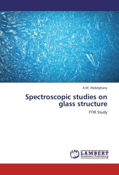 Spectroscopic studies on glass structure - A. M. Abdelghany
