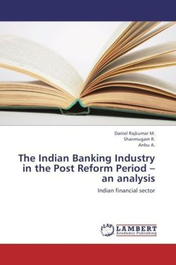 The Indian Banking Industry in the Post Reform Period - an analysis