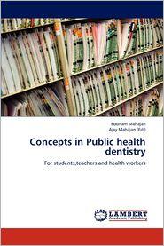 Concepts in Public Health Dentistry - Poonam Mahajan, Ajay Mahajan (Editor)