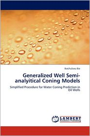 Generalized Well Semi-analyitical Coning Models - Ikechukwu Ike