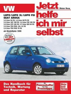 VW Lupo / VW Lupo 3L / Lupo FSI, Seat Arosa ab Modell 1998. Jetzt helfe ich mir selbst - Korp, Dieter