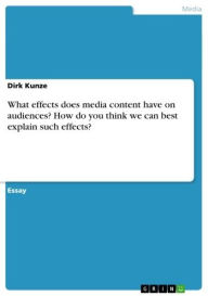 What effects does media content have on audiences? How do you think we can best explain such effects? - Dirk Kunze