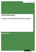 Vorderstemann, Tanja: Erwerb von Gebärdensprache. Eine Analyse