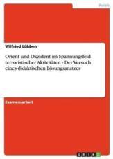 Orient Und Okzident Im Spannungsfeld Terroristischer Aktivitaten - Der Versuch Eines Didaktischen Losungsanatzes - Wilfried Lubben