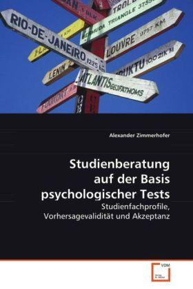 Studienberatung auf der Basis psychologischer Tests - Studienfachprofile, Vorhersagevalidità t und Akzeptanz