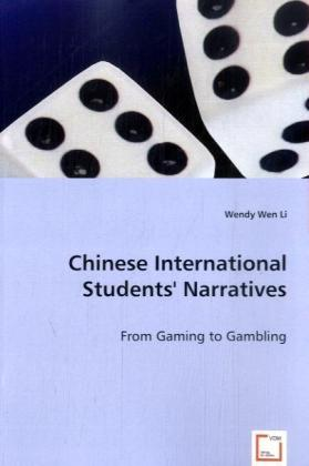 Chinese International Students' Narratives - From Gaming to Gambling - Li, Wendy W.