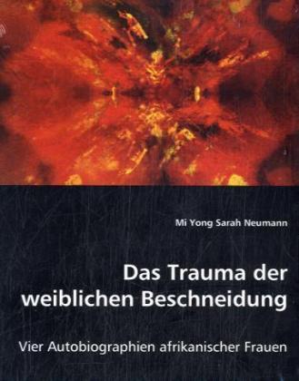 Das Trauma der weiblichen Beschneidung - Vier Autobiographien afrikanischer Frauen